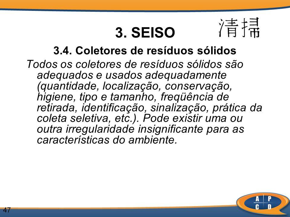 47 3. SEISO 3.4. Coletores de resíduos sólidos Todos os coletores de resíduos sólidos são adequados e usados adequadamente (quantidade, localização, c