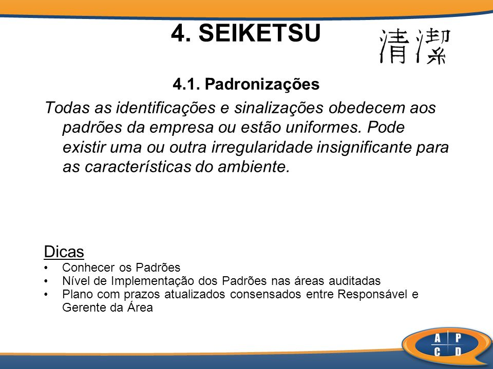 4. SEIKETSU 4.1. Padronizações Todas as identificações e sinalizações obedecem aos padrões da empresa ou estão uniformes. Pode existir uma ou outra ir