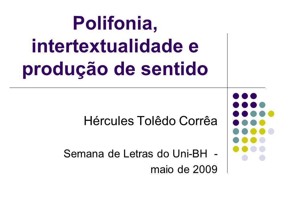 Polifonia, intertextualidade e produção de sentido Hércules Tolêdo Corrêa Semana de Letras do Uni-BH - maio de 2009