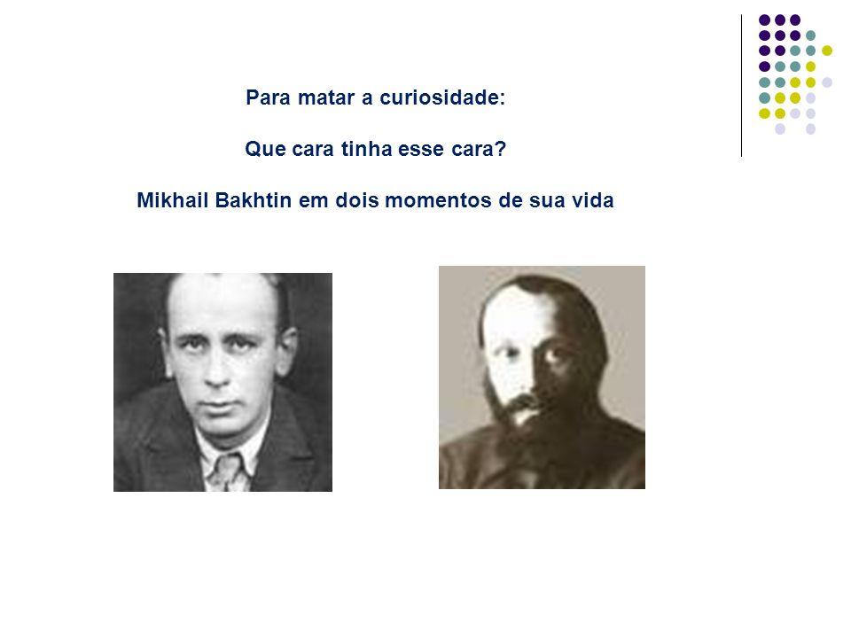 Para matar a curiosidade: Que cara tinha esse cara? Mikhail Bakhtin em dois momentos de sua vida