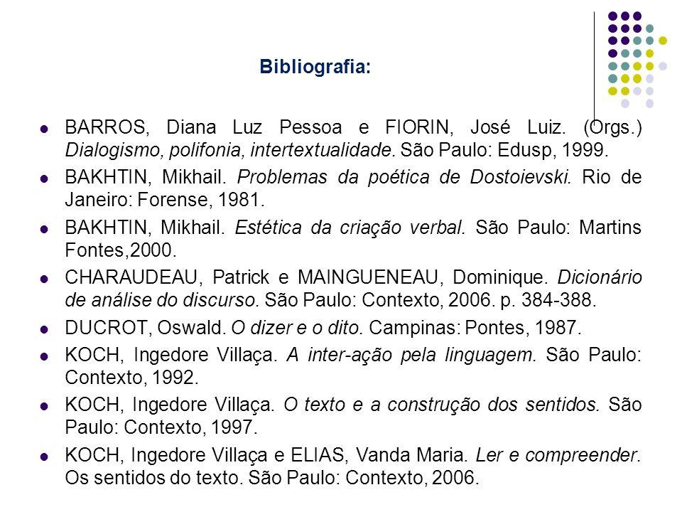 Bibliografia: BARROS, Diana Luz Pessoa e FIORIN, José Luiz. (Orgs.) Dialogismo, polifonia, intertextualidade. São Paulo: Edusp, 1999. BAKHTIN, Mikhail