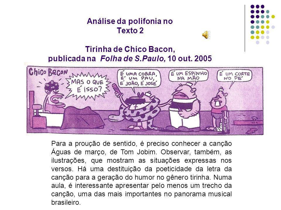Análise da polifonia no Texto 2 Tirinha de Chico Bacon, publicada na Folha de S.Paulo, 10 out. 2005 Para a proução de sentido, é preciso conhecer a ca