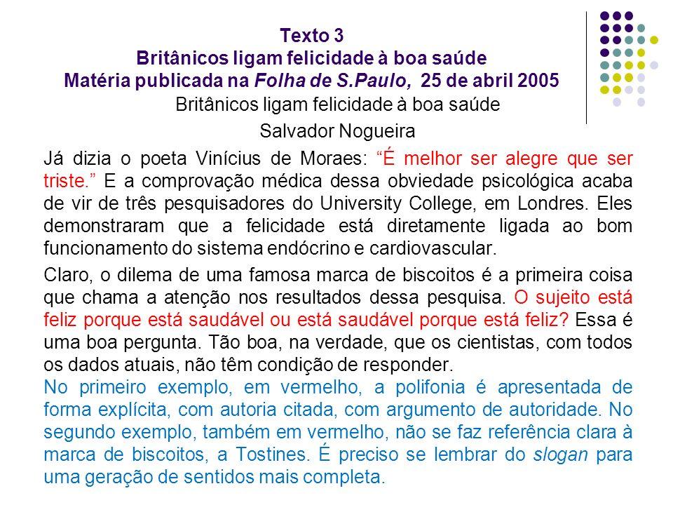 Texto 3 Britânicos ligam felicidade à boa saúde Matéria publicada na Folha de S.Paulo, 25 de abril 2005 Britânicos ligam felicidade à boa saúde Salvad
