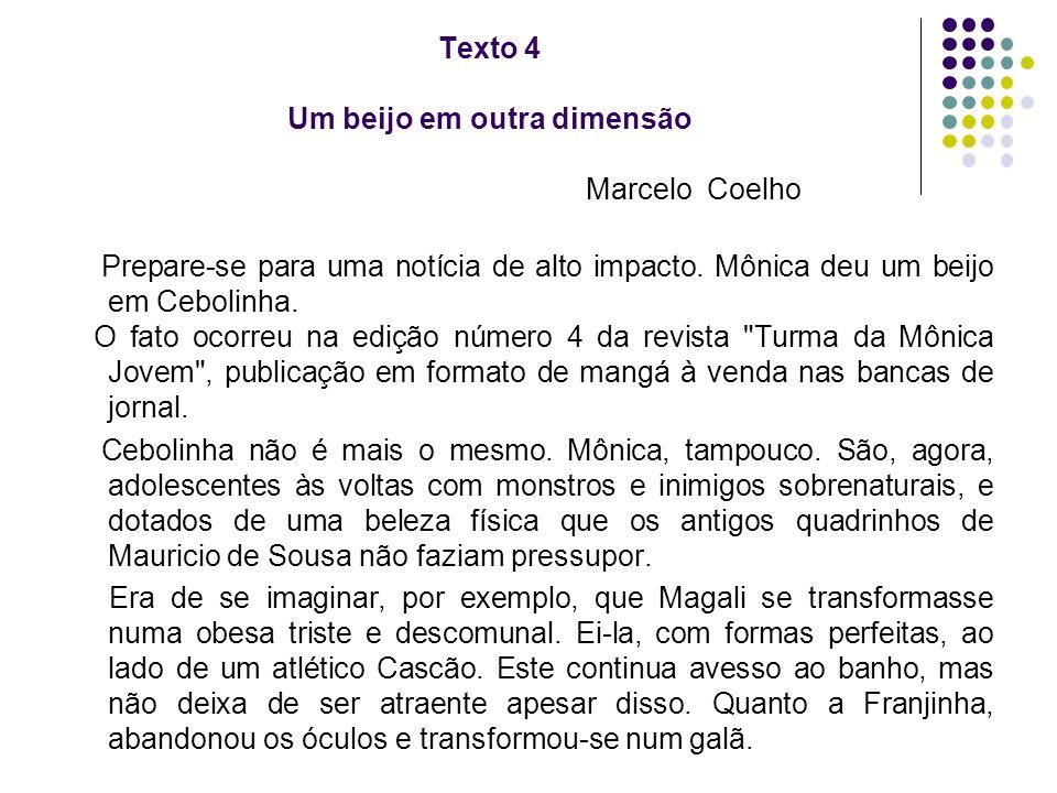 Texto 4 Um beijo em outra dimensão Marcelo Coelho Prepare-se para uma notícia de alto impacto. Mônica deu um beijo em Cebolinha. O fato ocorreu na edi