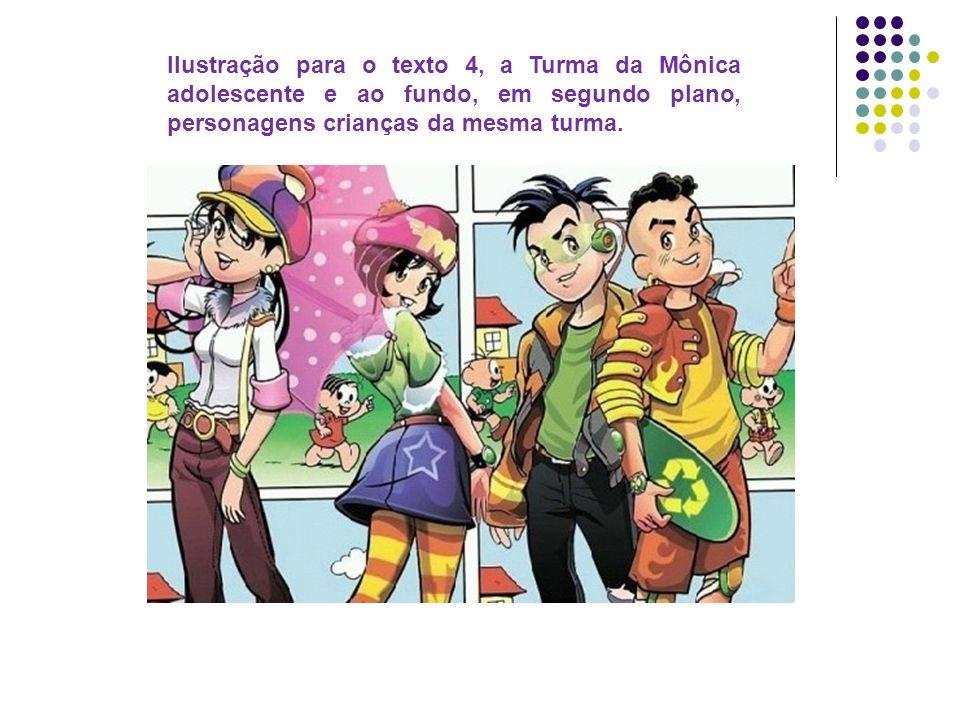 Ilustração para o texto 4, a Turma da Mônica adolescente e ao fundo, em segundo plano, personagens crianças da mesma turma.