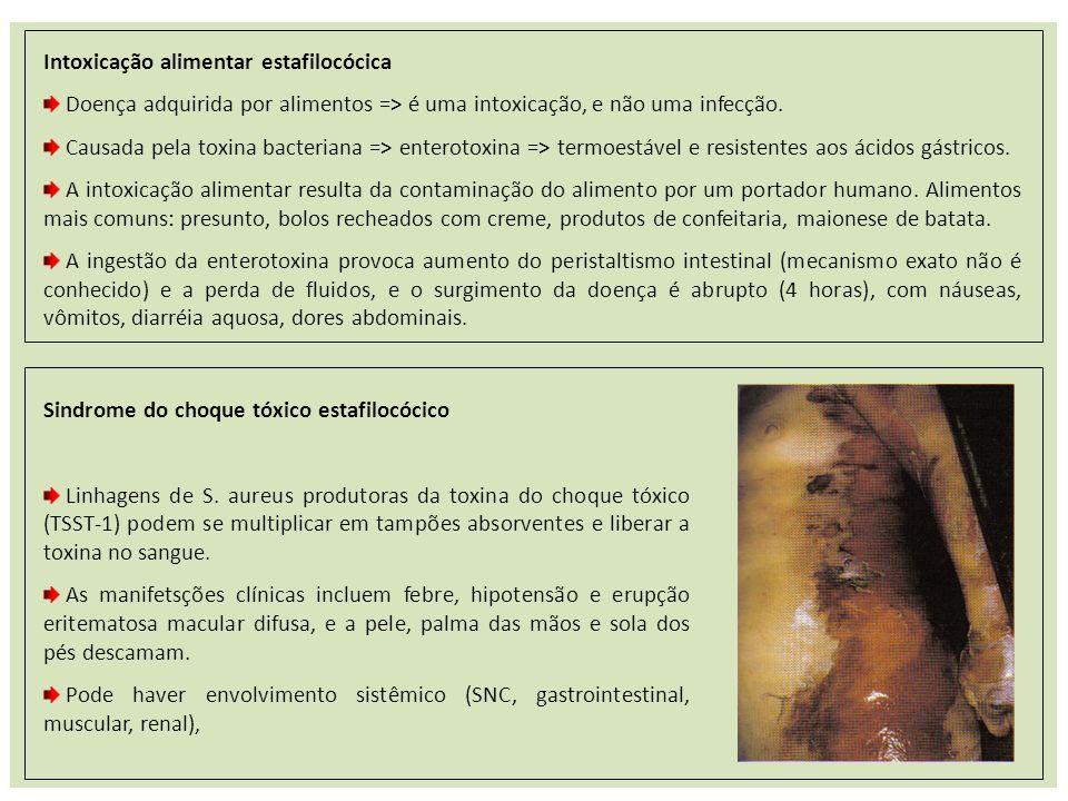 Intoxicação alimentar estafilocócica Doença adquirida por alimentos => é uma intoxicação, e não uma infecção. Causada pela toxina bacteriana => entero
