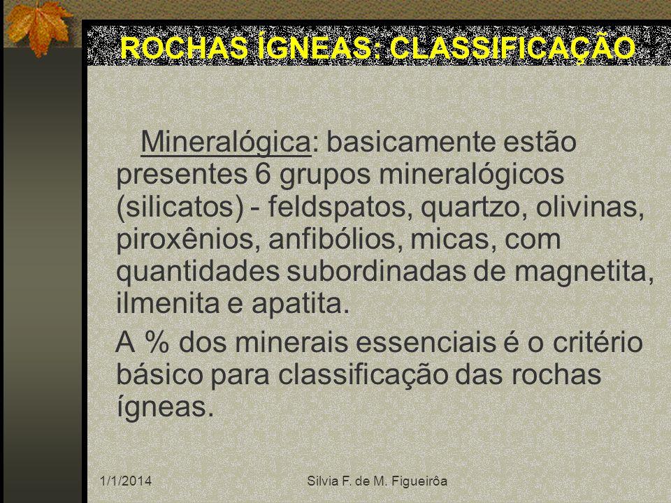 1/1/2014Silvia F. de M. Figueirôa Mineralógica: basicamente estão presentes 6 grupos mineralógicos (silicatos) - feldspatos, quartzo, olivinas, piroxê