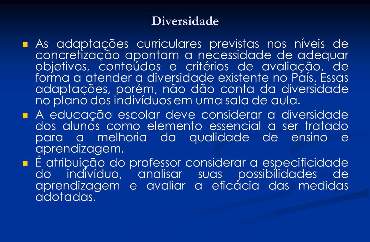 Diversidade As adaptações curriculares previstas nos níveis de concretização apontam a necessidade de adequar objetivos, conteúdos e critérios de aval