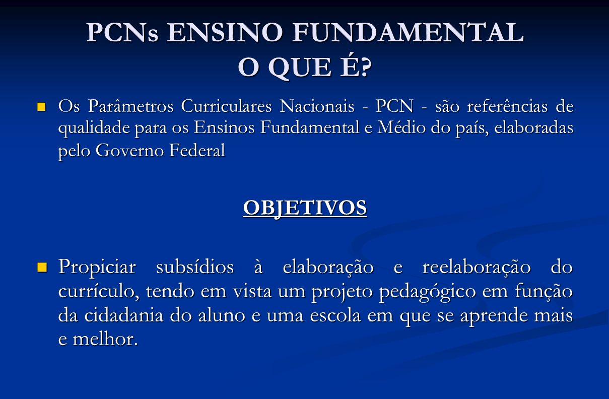 PCNs ENSINO FUNDAMENTAL O QUE É? Os Parâmetros Curriculares Nacionais - PCN - são referências de qualidade para os Ensinos Fundamental e Médio do país