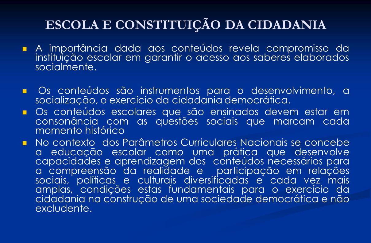 ESCOLA E CONSTITUIÇÃO DA CIDADANIA A importância dada aos conteúdos revela compromisso da instituição escolar em garantir o acesso aos saberes elabora