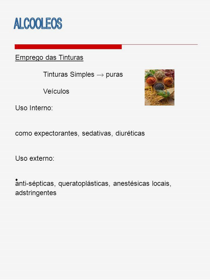 Emprego das Tinturas Tinturas Simples puras Veículos Uso Interno: como expectorantes, sedativas, diuréticas Uso externo: anti-sépticas, queratoplástic