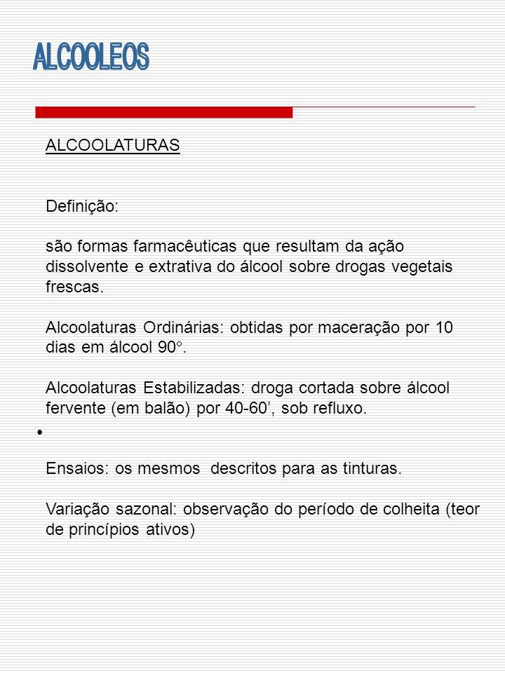 ALCOOLATURAS Definição: são formas farmacêuticas que resultam da ação dissolvente e extrativa do álcool sobre drogas vegetais frescas. Alcoolaturas Or