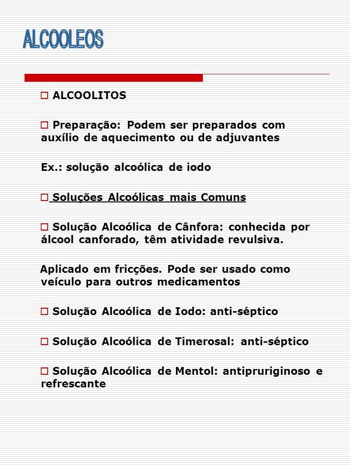 ALCOOLITOS Preparação: Podem ser preparados com auxílio de aquecimento ou de adjuvantes Ex.: solução alcoólica de iodo Soluções Alcoólicas mais Comuns