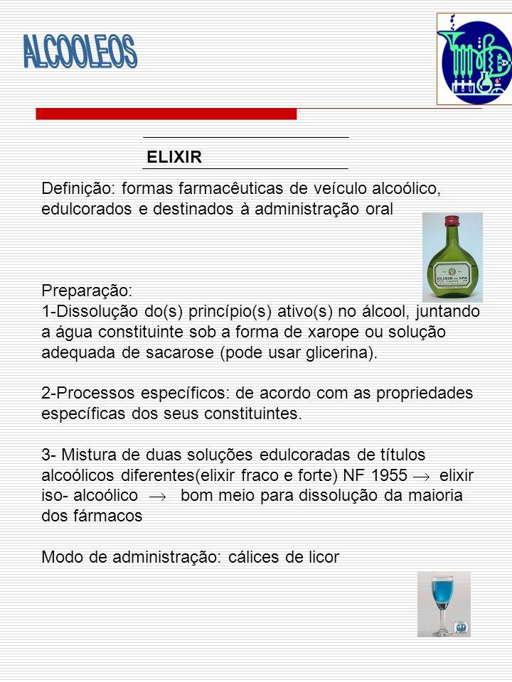 ELIXIR Definição: formas farmacêuticas de veículo alcoólico, edulcorados e destinados à administração oral Preparação: 1-Dissolução do(s) princípio(s)