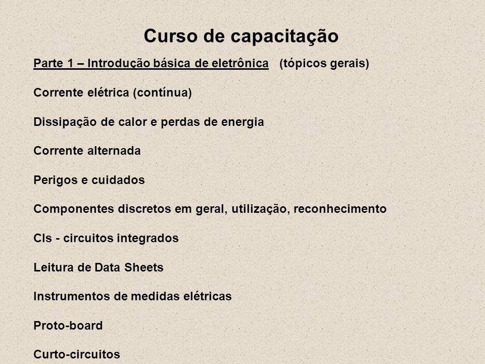 Curso de capacitação Parte 1 – Introdução básica de eletrônica (tópicos gerais) Corrente elétrica (contínua) Dissipação de calor e perdas de energia C