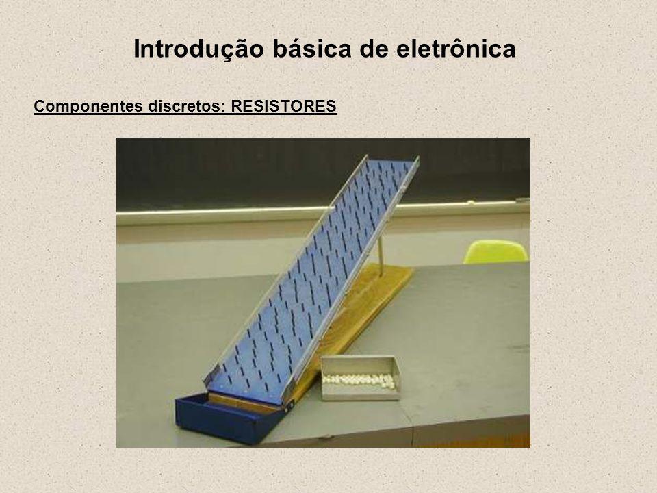Introdução básica de eletrônica Componentes discretos: RESISTORES Símbolo esquemático: Unidade: Ω Ohm