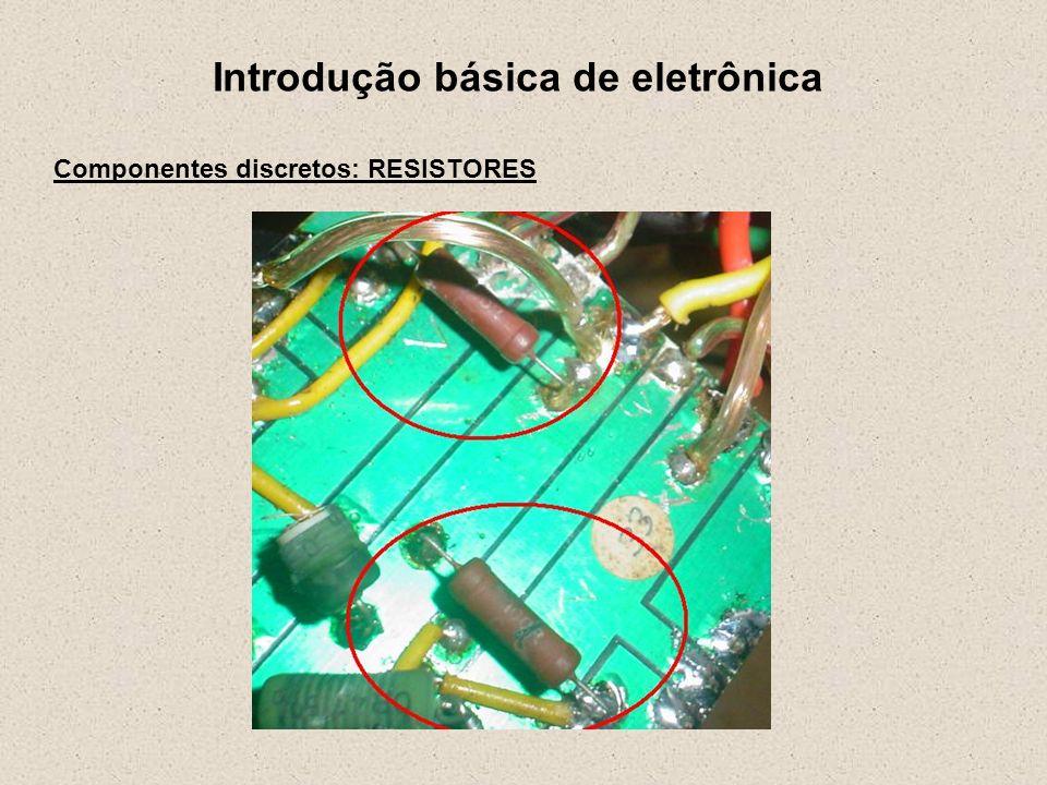 Introdução básica de eletrônica Componentes discretos: CAPACITORES Unidade: F Faraday