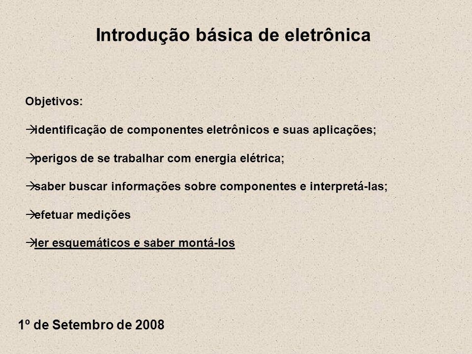 Introdução básica de eletrônica Corrente elétrica – contínua (CC) Corrente elétrica: [A] = [C] / [s] Elétron: -1,602 x 10 -19 C
