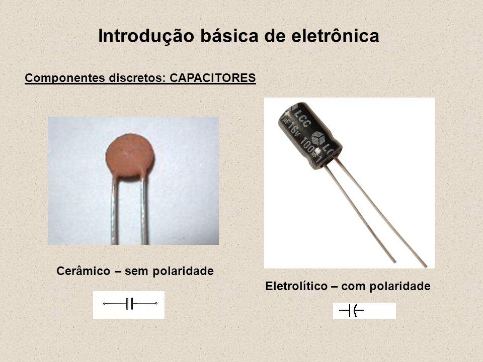 Introdução básica de eletrônica Componentes discretos: CAPACITORES