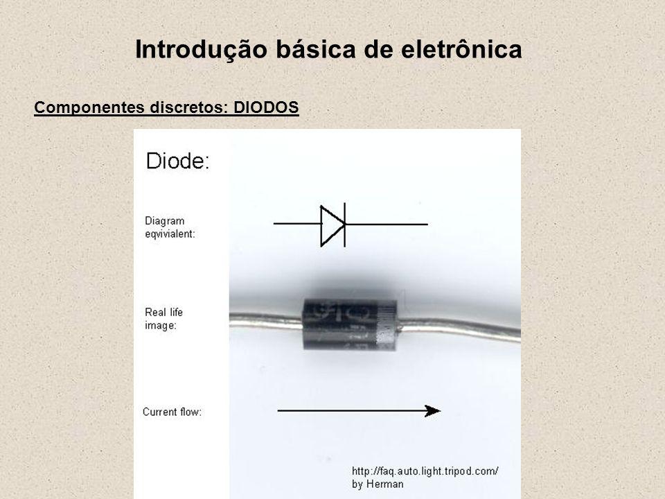 Introdução básica de eletrônica Componentes discretos: DIODOS