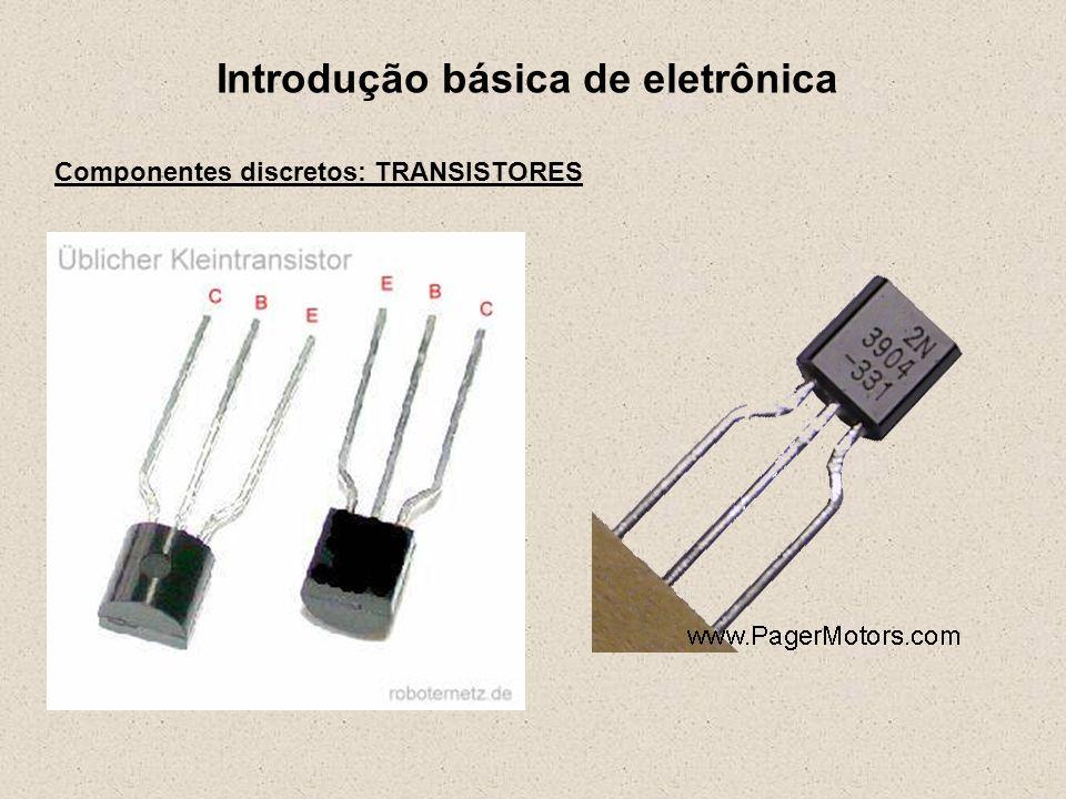 Introdução básica de eletrônica Componentes discretos: TRANSISTORES