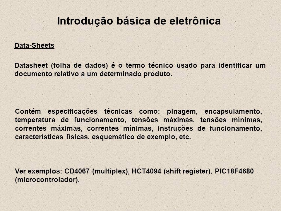 Introdução básica de eletrônica Data-Sheets Datasheet (folha de dados) é o termo técnico usado para identificar um documento relativo a um determinado