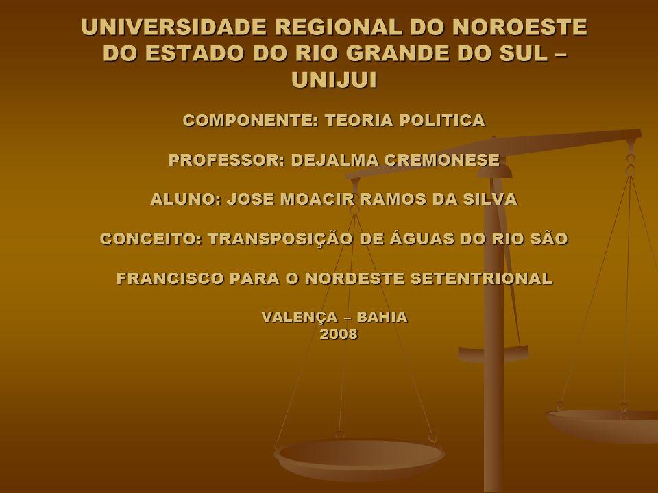 UNIVERSIDADE REGIONAL DO NOROESTE DO ESTADO DO RIO GRANDE DO SUL – UNIJUI COMPONENTE: TEORIA POLITICA PROFESSOR: DEJALMA CREMONESE ALUNO: JOSE MOACIR
