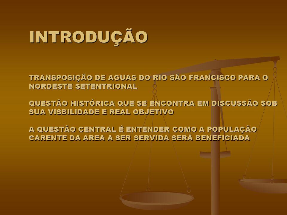 INTRODUÇÃO TRANSPOSIÇÃO DE AGUAS DO RIO SÃO FRANCISCO PARA O NORDESTE SETENTRIONAL QUESTÃO HISTÓRICA QUE SE ENCONTRA EM DISCUSSÃO SOB SUA VISBILIDADE