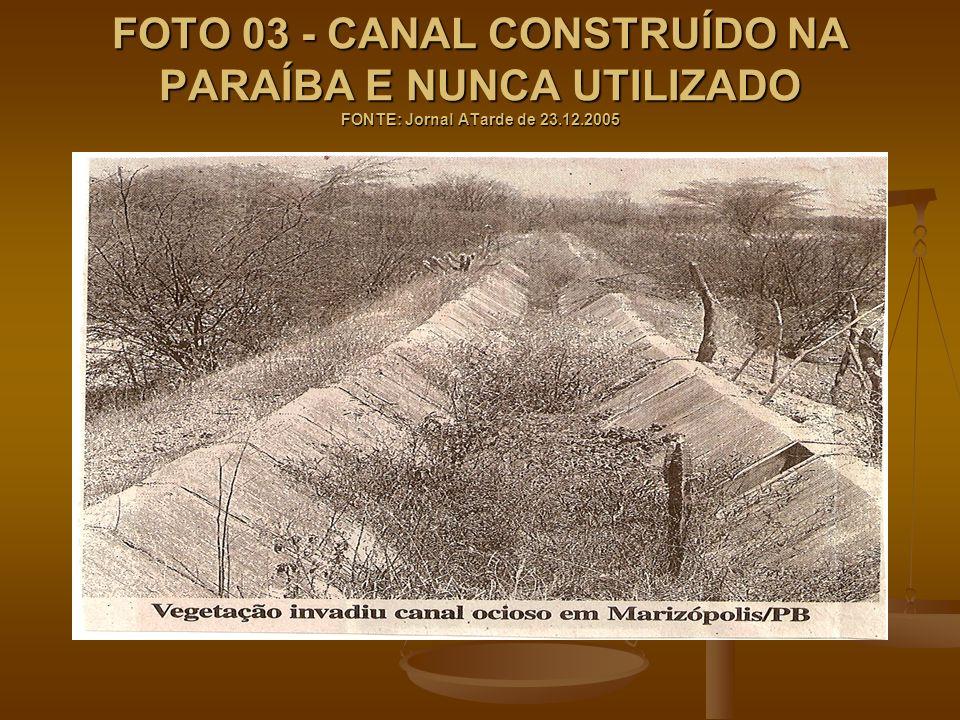 FOTO 03 - CANAL CONSTRUÍDO NA PARAÍBA E NUNCA UTILIZADO FONTE: Jornal ATarde de 23.12.2005