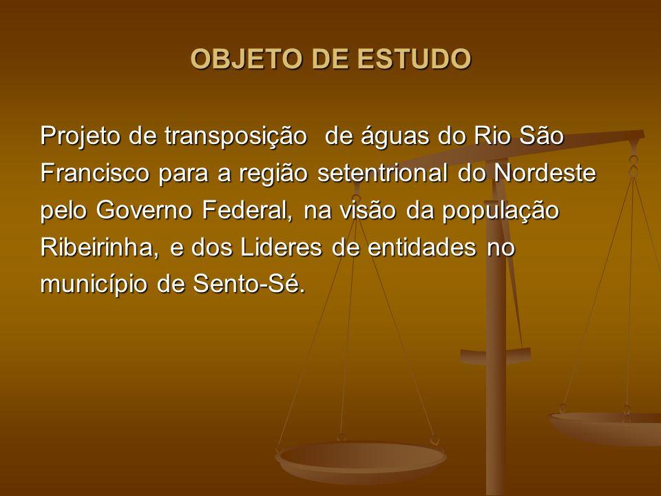 OBJETO DE ESTUDO Projeto de transposição de águas do Rio São Francisco para a região setentrional do Nordeste pelo Governo Federal, na visão da popula