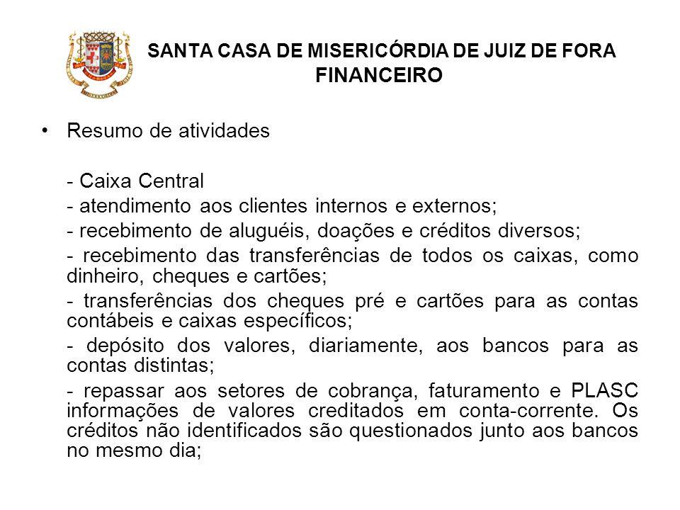 SANTA CASA DE MISERICÓRDIA DE JUIZ DE FORA FINANCEIRO Resumo de atividades - Caixa Central - atendimento aos clientes internos e externos; - recebimen