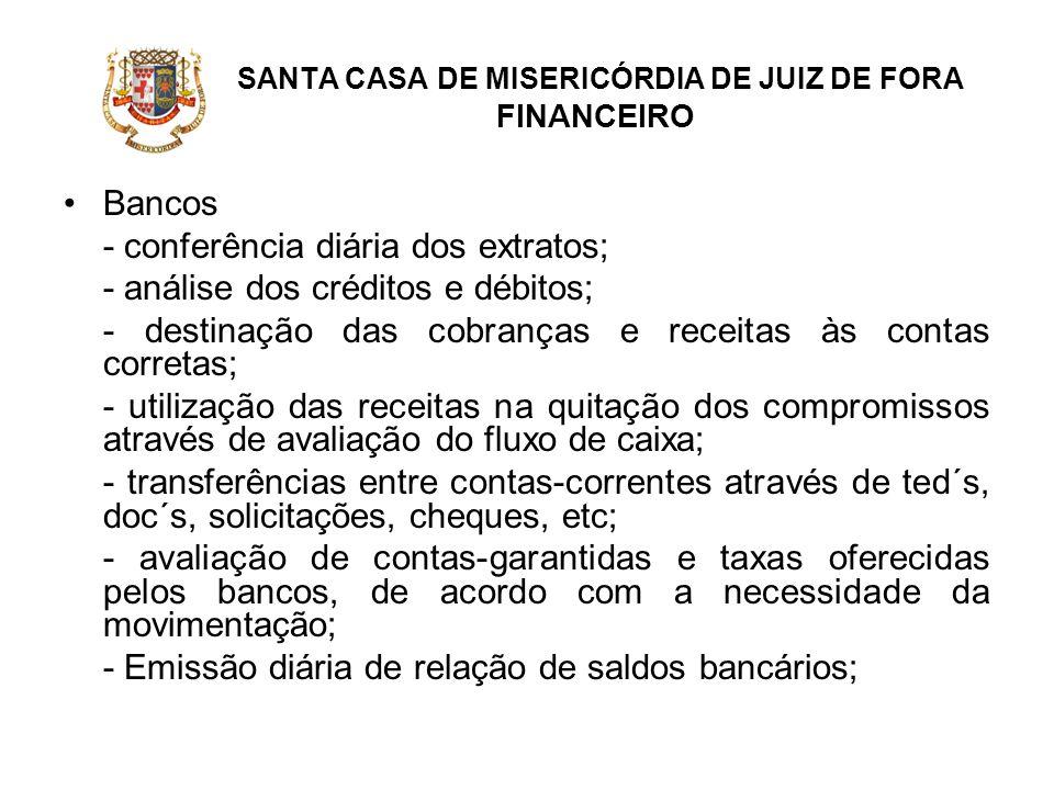 SANTA CASA DE MISERICÓRDIA DE JUIZ DE FORA FINANCEIRO Bancos - conferência diária dos extratos; - análise dos créditos e débitos; - destinação das cob