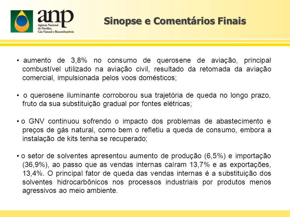 Sinopse e Comentários Finais aumento de 3,8% no consumo de querosene de aviação, principal combustível utilizado na aviação civil, resultado da retoma