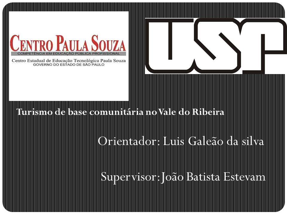 Turismo de base comunitária no Vale do Ribeira Orientador: Luis Galeão da silva Supervisor:João Batista Estevam