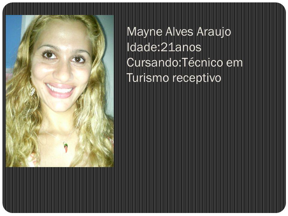 Mayne Alves Araujo Idade:21anos Cursando:Técnico em Turismo receptivo