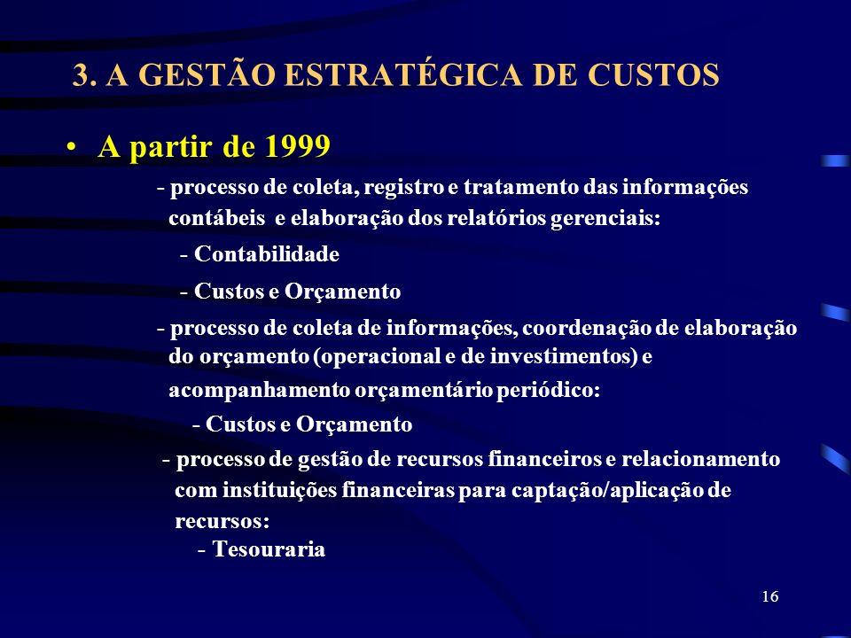 16 3. A GESTÃO ESTRATÉGICA DE CUSTOS A partir de 1999 - processo de coleta, registro e tratamento das informações contábeis e elaboração dos relatório