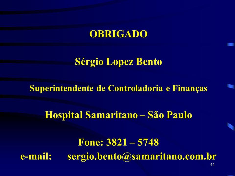 41 OBRIGADO Sérgio Lopez Bento Superintendente de Controladoria e Finanças Hospital Samaritano – São Paulo Fone: 3821 – 5748 e-mail:sergio.bento@samar