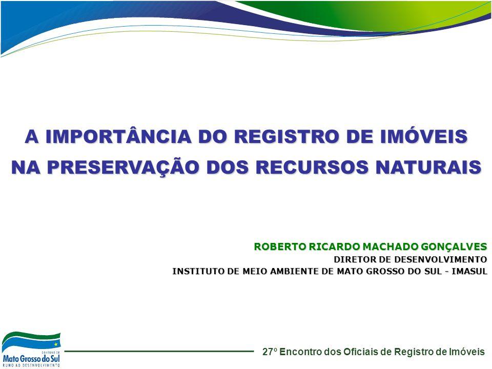 A IMPORTÂNCIA DO REGISTRO DE IMÓVEIS NA PRESERVAÇÃO DOS RECURSOS NATURAIS ROBERTO RICARDO MACHADO GONÇALVES DIRETOR DE DESENVOLVIMENTO INSTITUTO DE ME