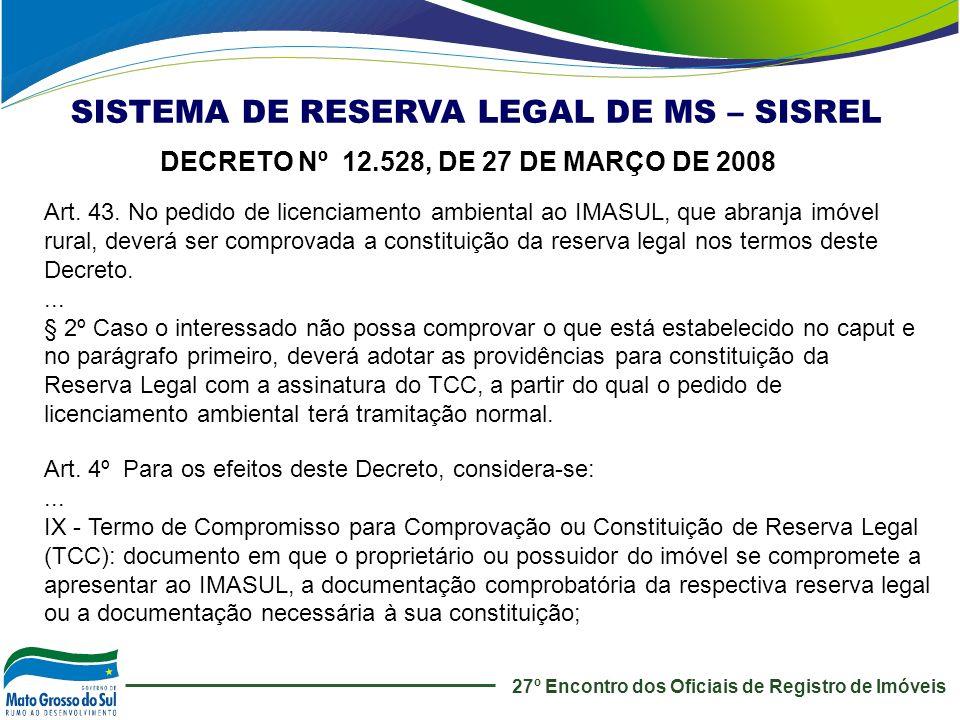 DECRETO Nº 12.528, DE 27 DE MARÇO DE 2008 SISTEMA DE RESERVA LEGAL DE MS – SISREL 27º Encontro dos Oficiais de Registro de Imóveis Art. 43. No pedido