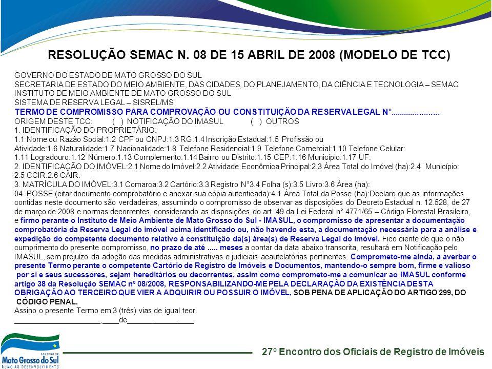 27º Encontro dos Oficiais de Registro de Imóveis RESOLUÇÃO SEMAC N. 08 DE 15 ABRIL DE 2008 (MODELO DE TCC) GOVERNO DO ESTADO DE MATO GROSSO DO SUL SEC