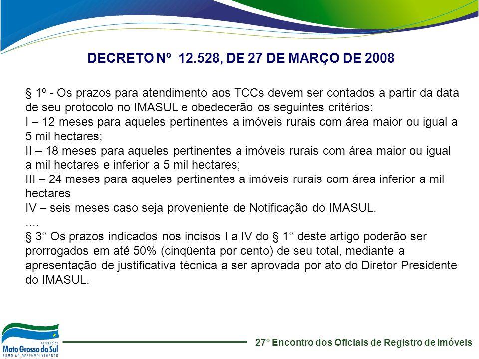 27º Encontro dos Oficiais de Registro de Imóveis DECRETO Nº 12.528, DE 27 DE MARÇO DE 2008 § 1º - Os prazos para atendimento aos TCCs devem ser contad