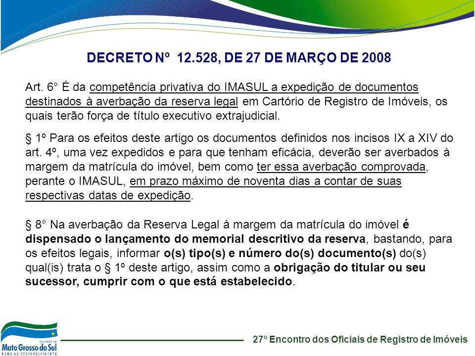 27º Encontro dos Oficiais de Registro de Imóveis DECRETO Nº 12.528, DE 27 DE MARÇO DE 2008 Art. 6° É da competência privativa do IMASUL a expedição de
