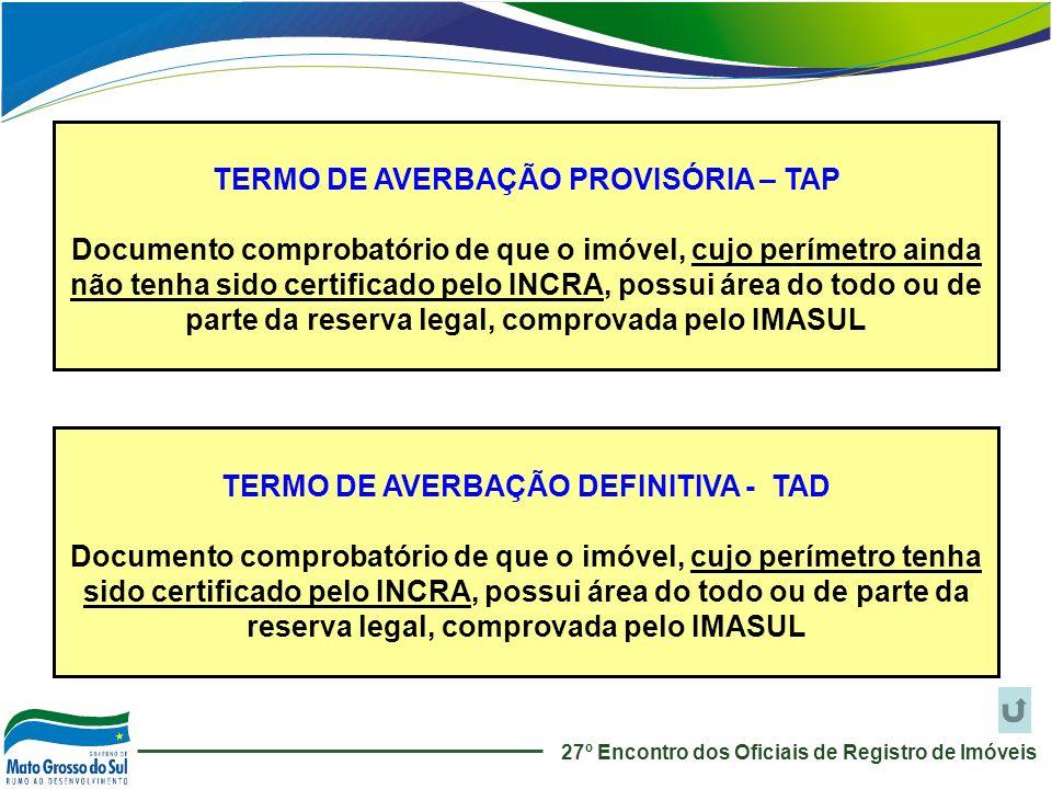 TERMO DE AVERBAÇÃO PROVISÓRIA – TAP Documento comprobatório de que o imóvel, cujo perímetro ainda não tenha sido certificado pelo INCRA, possui área d