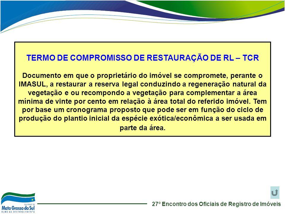 TERMO DE COMPROMISSO DE RESTAURAÇÃO DE RL – TCR Documento em que o proprietário do imóvel se compromete, perante o IMASUL, a restaurar a reserva legal