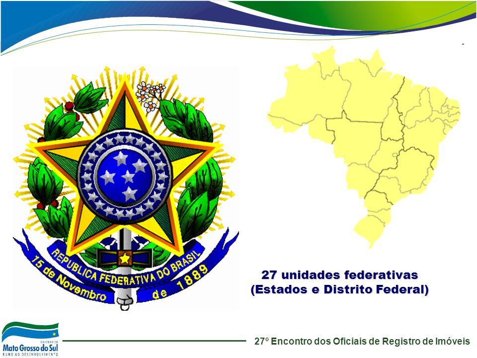 27 unidades federativas (Estados e Distrito Federal)
