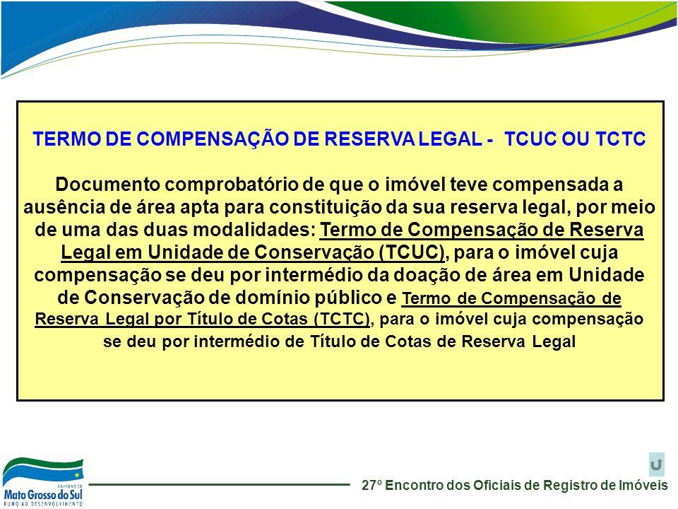 TERMO DE COMPENSAÇÃO DE RESERVA LEGAL - TCUC OU TCTC Documento comprobatório de que o imóvel teve compensada a ausência de área apta para constituição