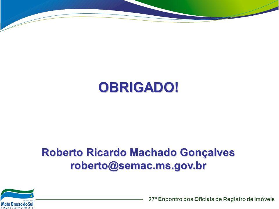 OBRIGADO! Roberto Ricardo Machado Gonçalves roberto@semac.ms.gov.br