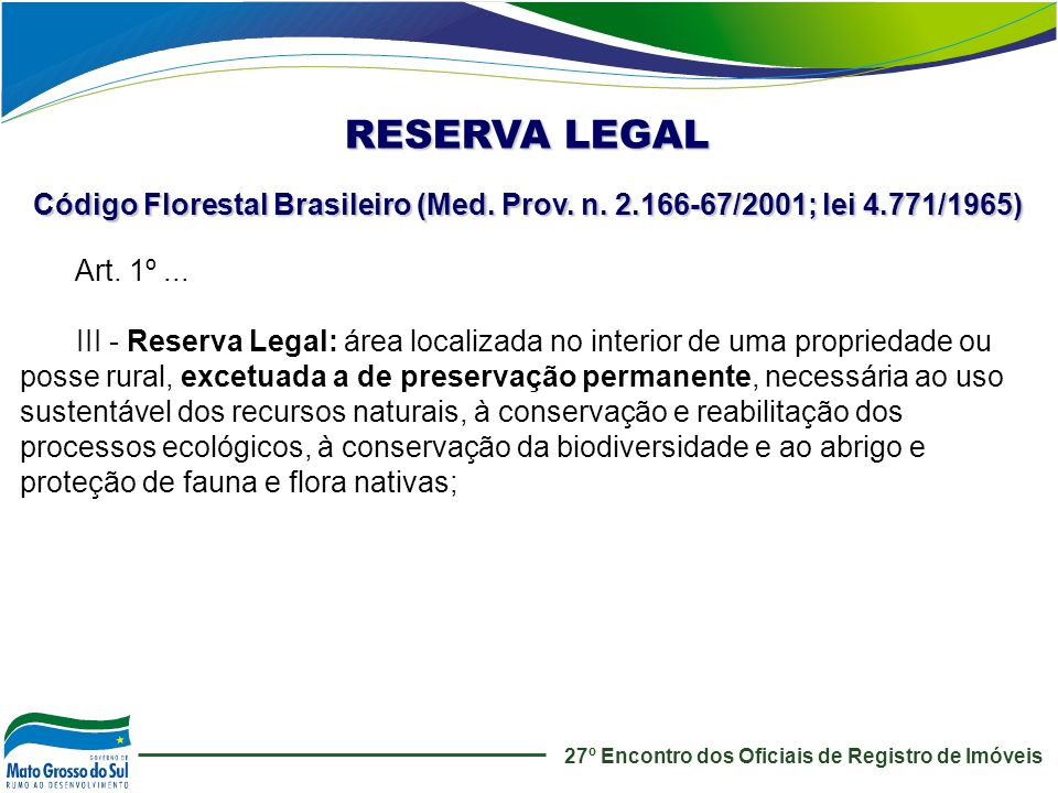 Art. 1º... III - Reserva Legal: área localizada no interior de uma propriedade ou posse rural, excetuada a de preservação permanente, necessária ao us