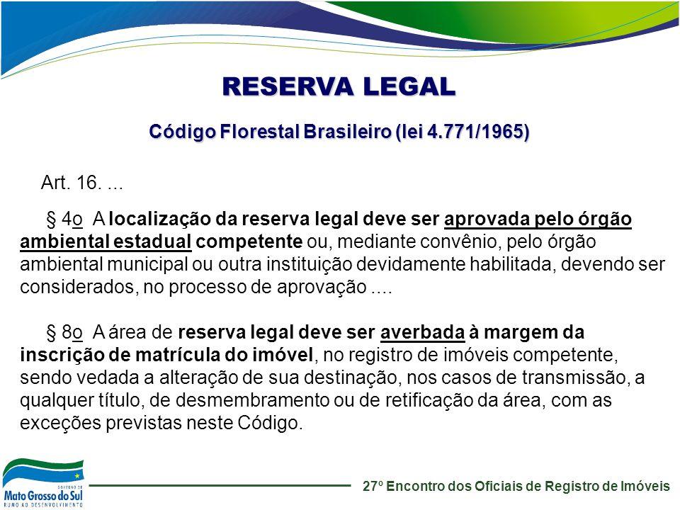 Art. 16.... § 4o A localização da reserva legal deve ser aprovada pelo órgão ambiental estadual competente ou, mediante convênio, pelo órgão ambiental