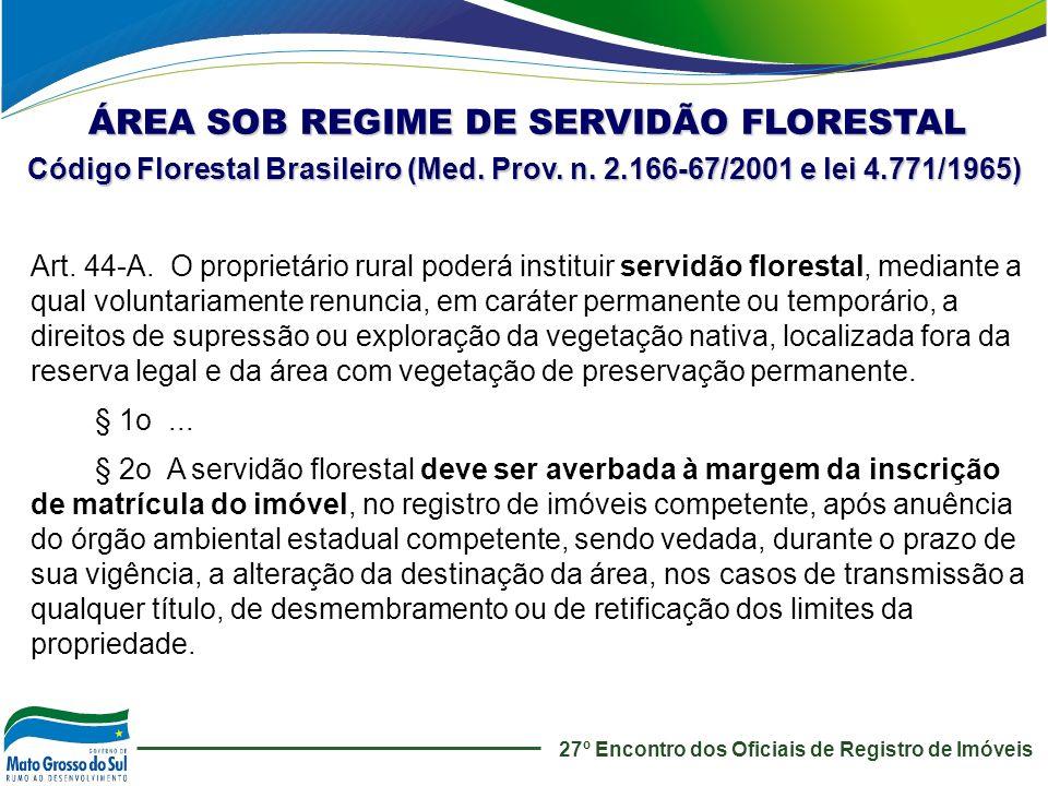 27º Encontro dos Oficiais de Registro de Imóveis ÁREA SOB REGIME DE SERVIDÃO FLORESTAL Art. 44-A. O proprietário rural poderá instituir servidão flore